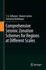 Comprehensive Seismic Zonation Schemes for Regions at Different Scales  - T. G. Sitharam - Sreevalsa Kolathayar - Naveen James