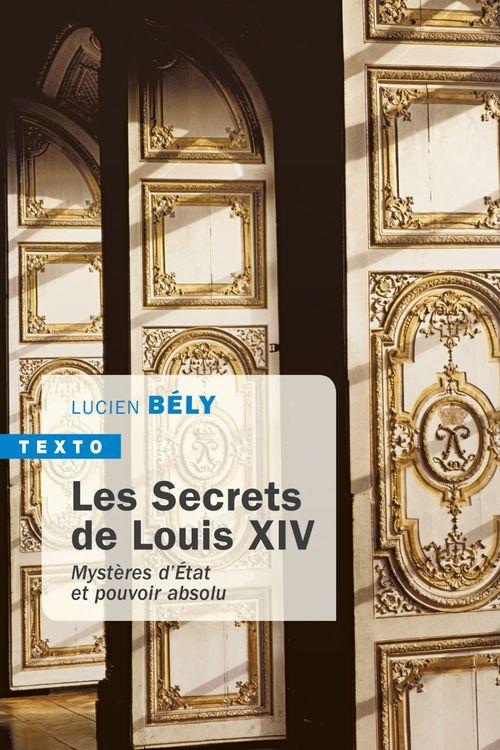 Les secrets de Louis XIV ; mystères d'Etat et pouvoir absolu