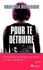 Pour te détruire  - Vanessa Degardin