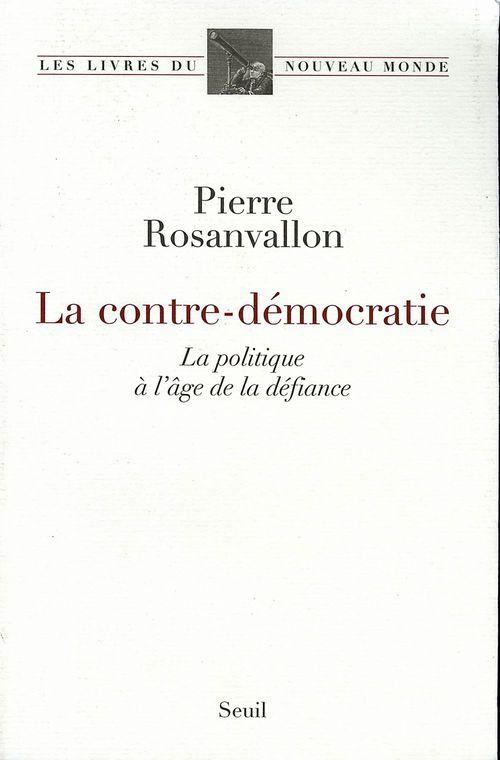 La contre-démocratie ; la politique a l'âge de la défiance
