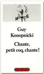 Chante, petit coq, chante!  - Guy Konopnicki