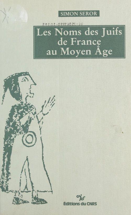 Les noms des Juifs de France au Moyen Âge  - Simon Seror