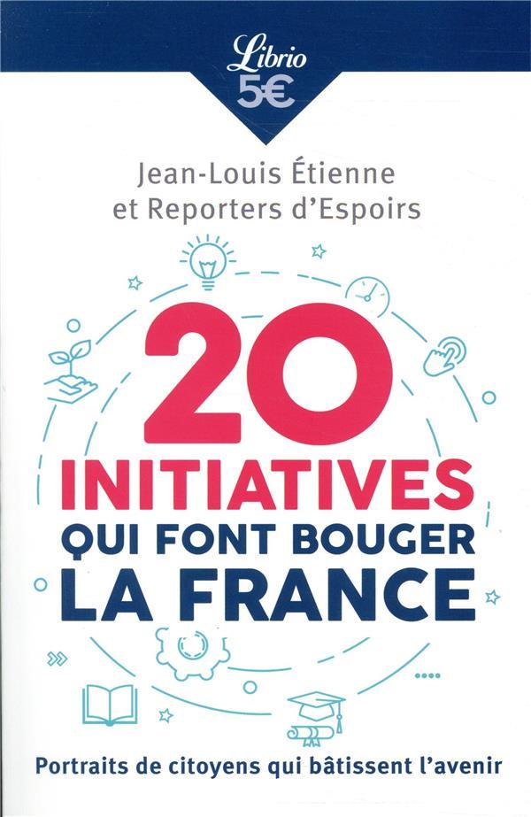 20 Initiatives Qui Font Bouger La France ; Portraits De Citoyens Qui Batissent L'Avenir