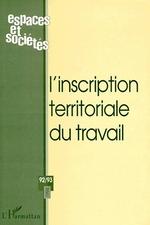 L'INSCRIPTION TERRITORIALE DU TRAVAIL (n° 92-93)  - Revue Espaces Et Societes
