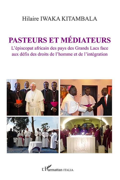 Pasteurs et médiateurs ; l'épiscopat africain des pays des Grands Lacs face aux défis des droits de ll'homme et de  l'intégration