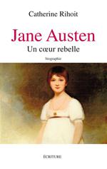 Jane austen, entre raison et sentiments ; biographie