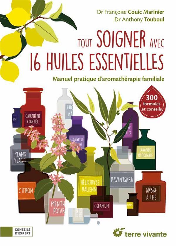 Tout soigner avec 16 huiles essentielles ; manuel pratique d'aromathérapie familiale
