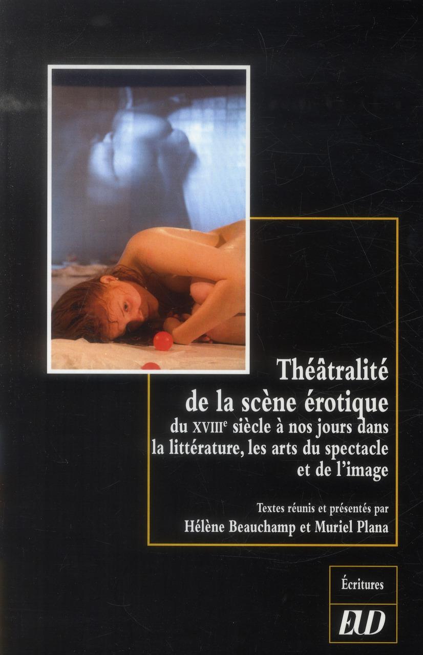Theatralite de la scene erotique du xviiie siecle a nos jours