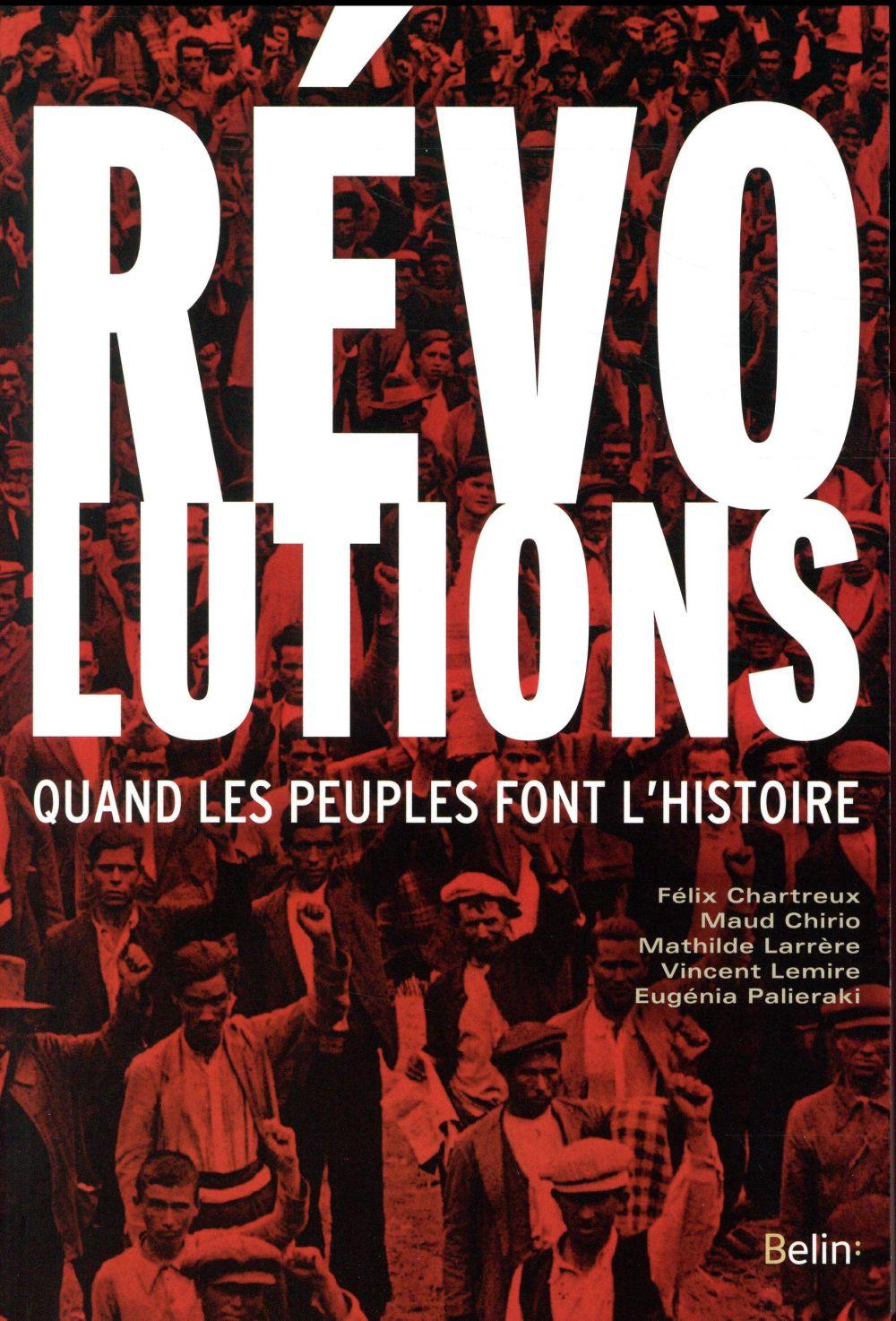 Révolutions ; quand les peuples font l'Histoire