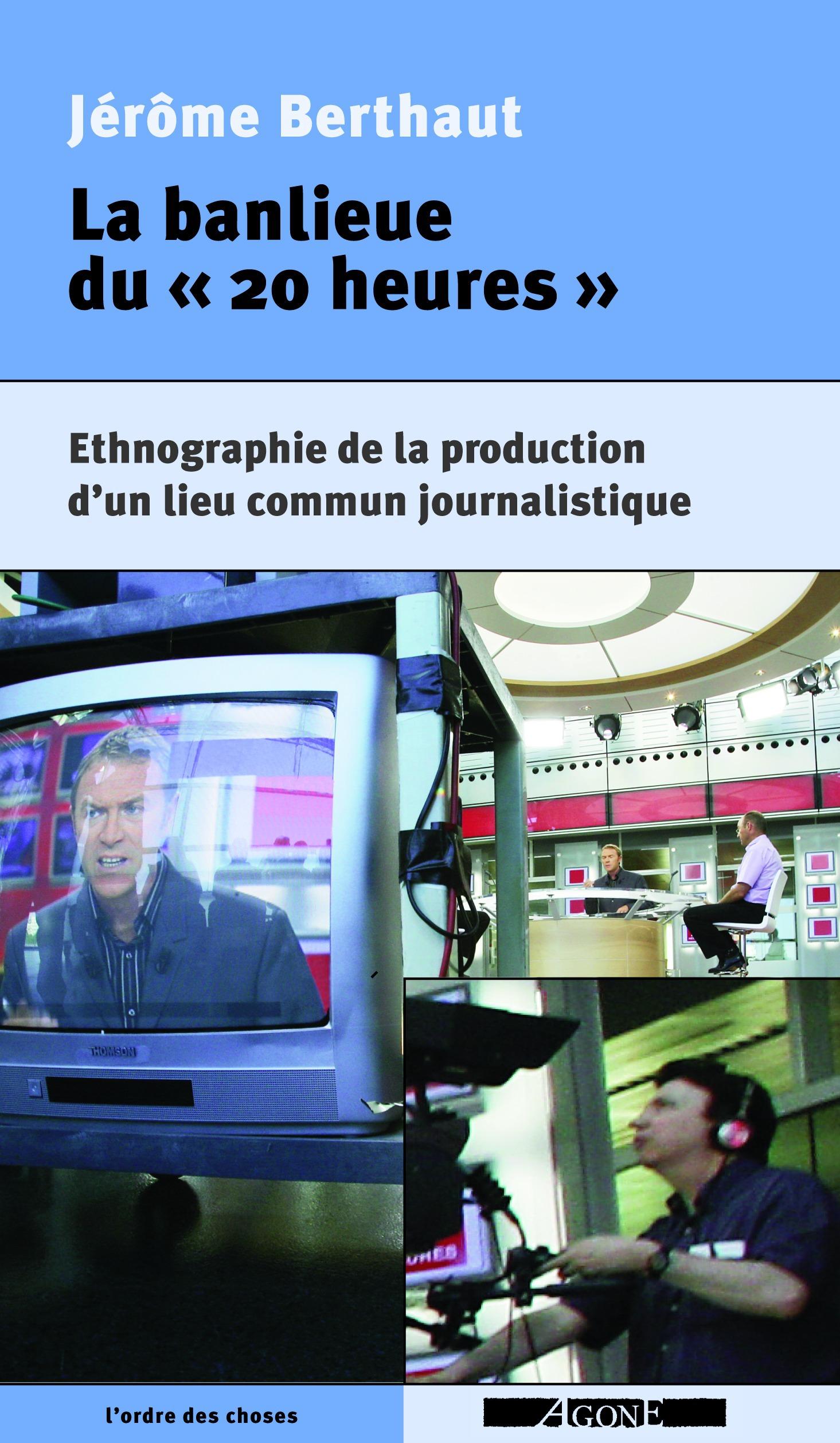La banlieue du  20 heures  - ethnographie de la production d'un lieu commun journalistique