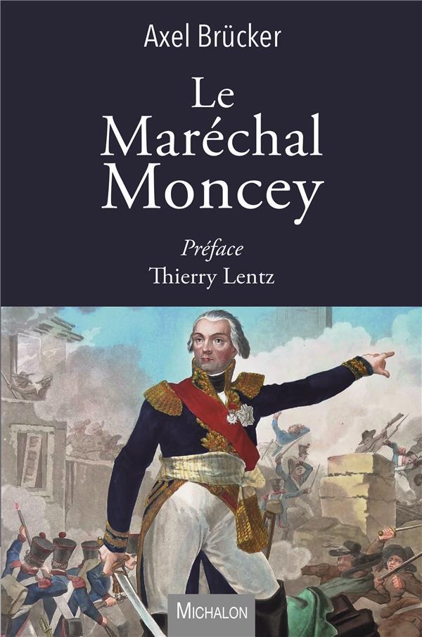 Le maréchal Moncey ; une vie extraordinaire
