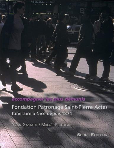 Accomapgner les plus démunis ; Fondation Patronage Saint-Pierre Actes ; itinéraire à Nice depuis 1874