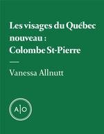 Les visages du Québec nouveau: Colombe St-Pierre