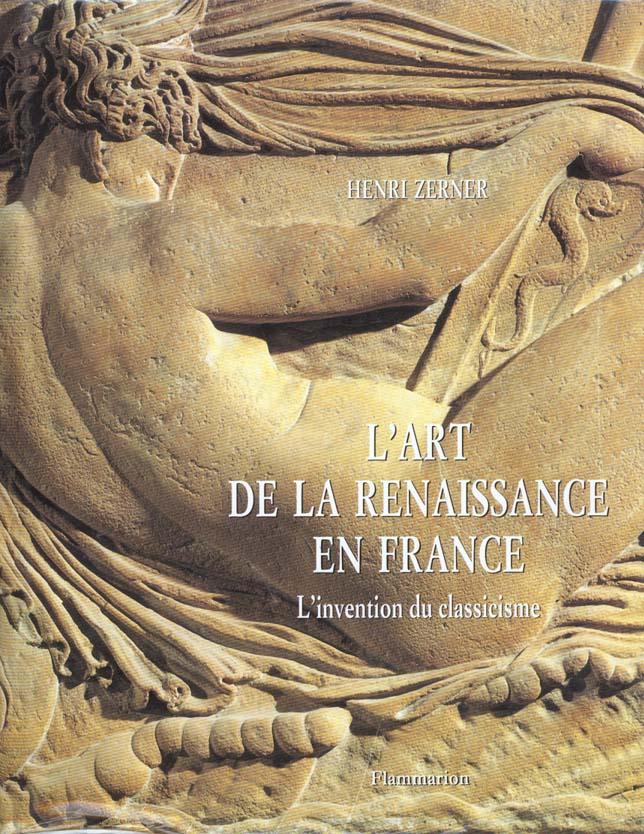 L'art de la renaissance en france - l'invention du classicisme