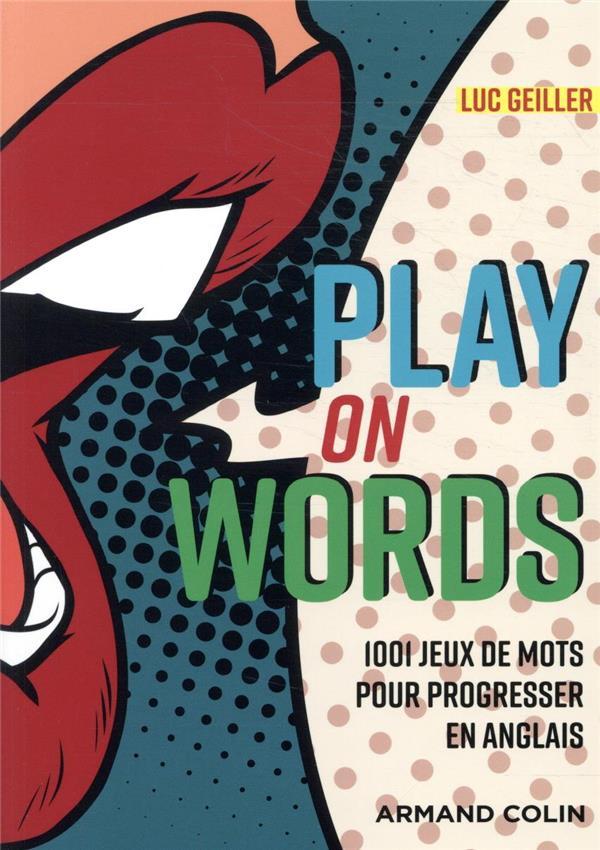 PLAY ON WORDS  -  1001 JEUX DE MOTS POUR PROGRESSER EN ANGLAIS GEILLER, LUC