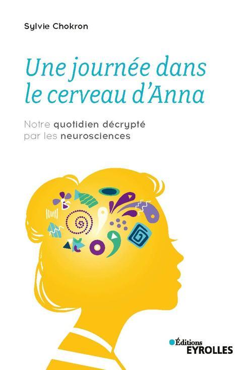Une journée dans le cerveau d'Anna ; notre quotidien décrypte par les neurosciences