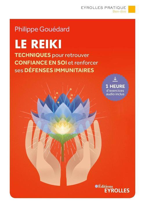Le reiki ; techniques pour retrouver confiance en soi et renforcer ses défenses immunitaires