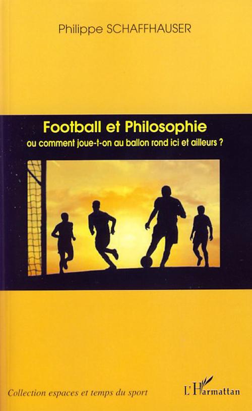 Football et philosophie  - Philippe Schaffenhauser  - Philippe Schaffhauser