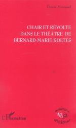 Chair et révolte dans le théâtre de Bernard-Marie Koltès  - Mounsef Donia - Donia Mounsef
