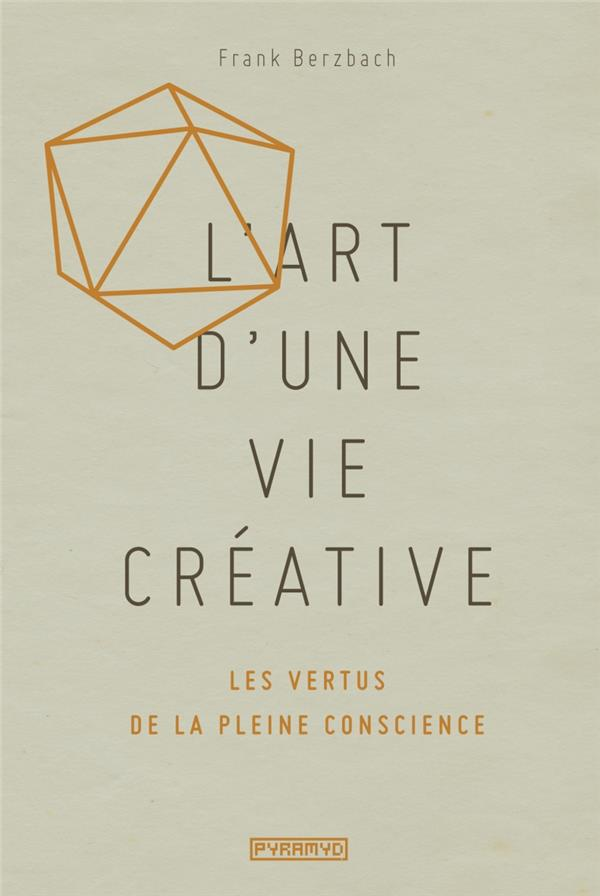 L'art d'une vie créative ; les vertus de la pleine conscience