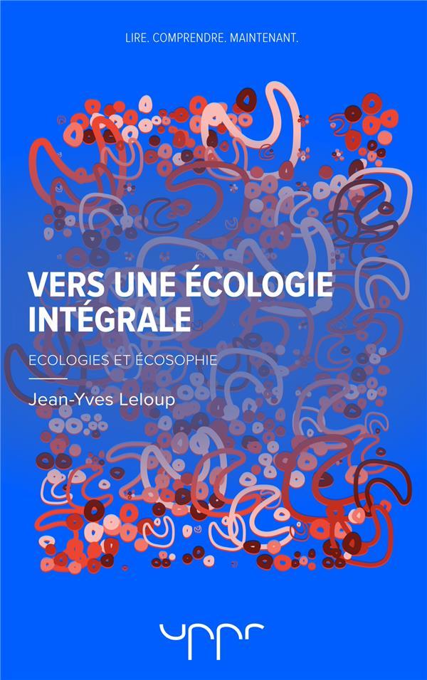 Vers une écologie intégrale ; écologies et écosophie