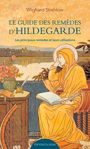 Le guide des remèdes d'Hildegarde ; les principaux remèdes et leurs utilisations