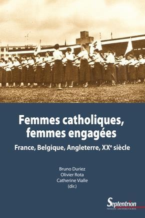 Femmes catholiques, femmes engagées ; France, Belgique, Angleterre ; XXe siècle