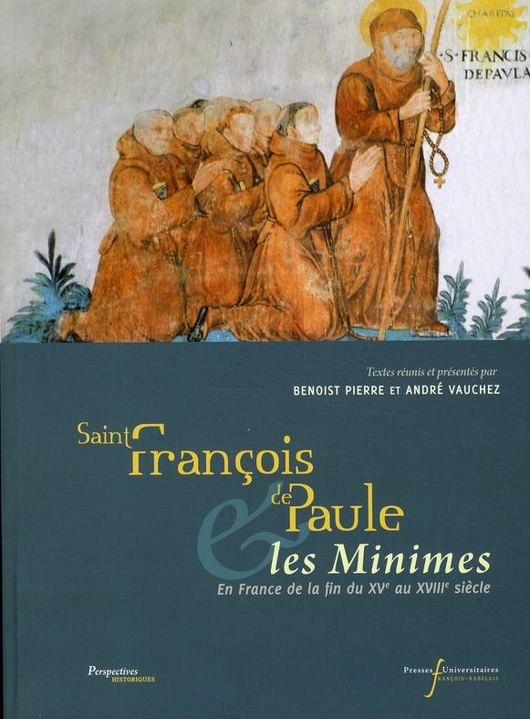 Saint François de Paule et les Minimes en France ; de la fin du XVe au XVIIIe siècle
