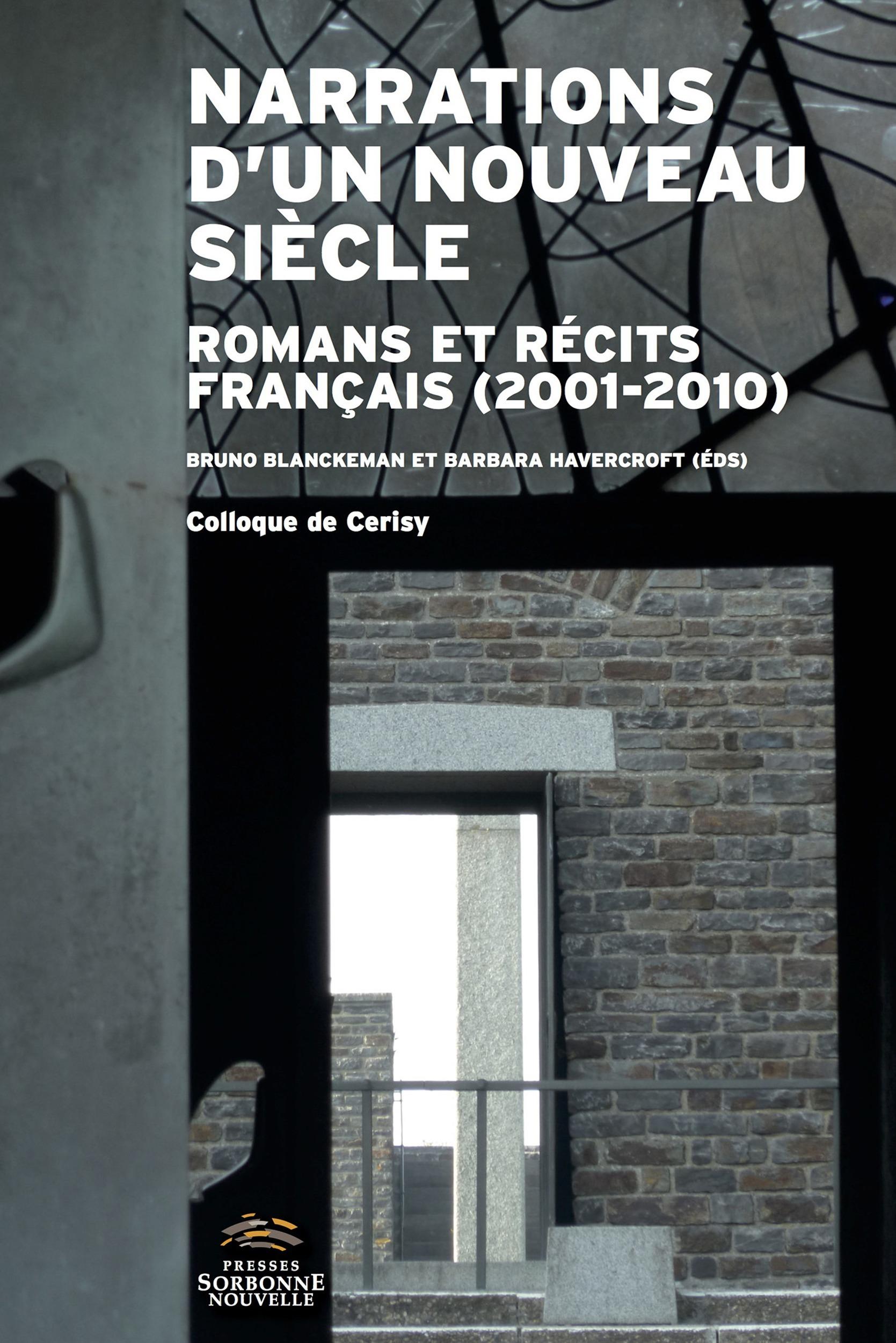 Narrations d'un nouveau siecle. romans et recits francais (2001-2010)