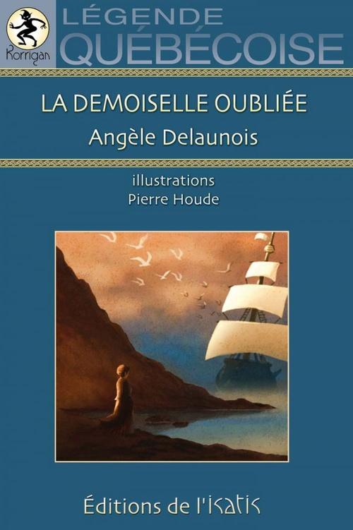 La demoiselle oubliée ; légende québécoise