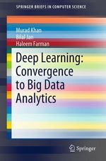 Deep Learning: Convergence to Big Data Analytics  - Bilal Jan - Haleem Farman - Murad Khan