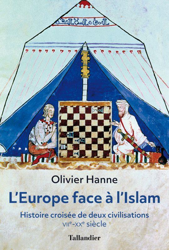 L'Europe face à l'Islam ; histoire croisée de deux civilisations, VIIe-XXe siècle