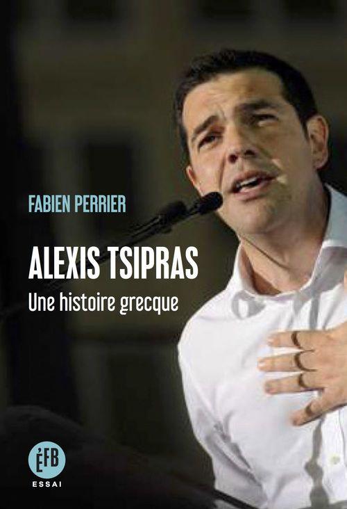 Alexis Tsipras ; une histoire grecque