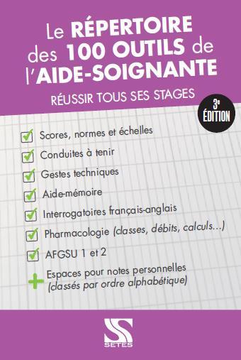 Le répertoire des 100 outils de l'aide-soignante ; réussir tous ses stages (3e édition)