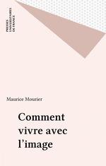 Comment vivre avec l'image  - Ropars-Wuilleumier - Maurice MOURIER