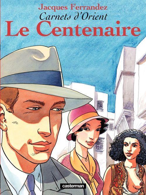 Carnets d'Orient (Tome 4) - Le Centenaire  - Jacques Ferrandez