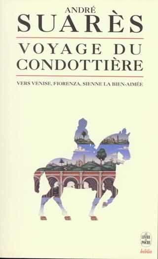 Le voyage du condottiere - vers venise, fiorenza, sienne la bien-aimee