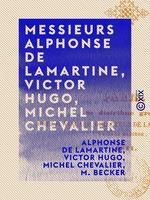 Vente EBooks : Messieurs Alphonse de Lamartine, Victor Hugo, Michel Chevalier  - Victor Hugo - Michel Chevalier - Alphonse de Lamartine - M. Becker