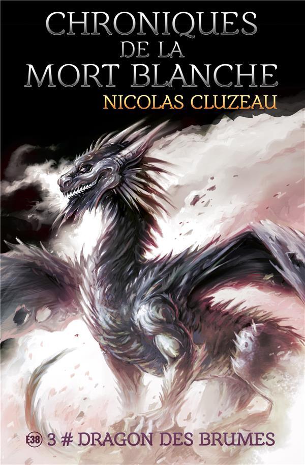 Chroniques de la mort blanche : dragon des brumes - tome 3