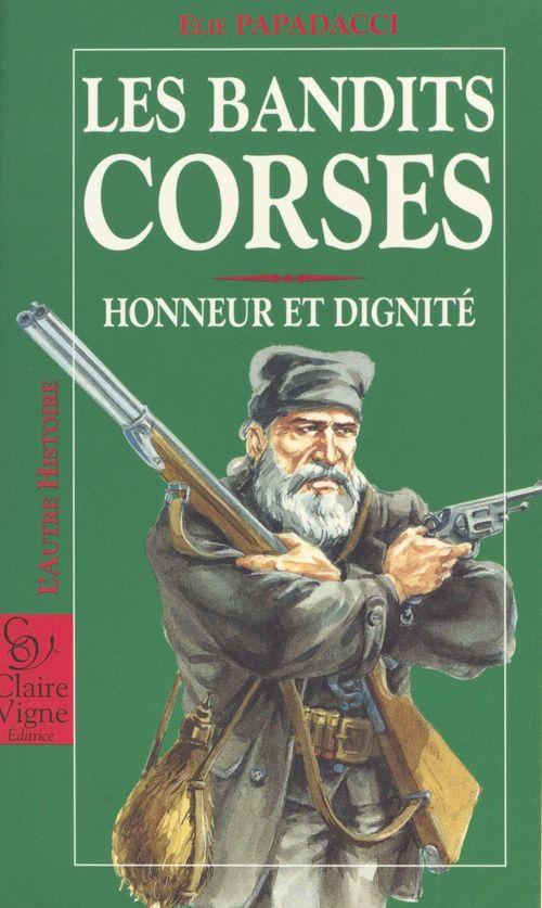 Les Bandits corses : honneur et dignité  - Élie Papadacci