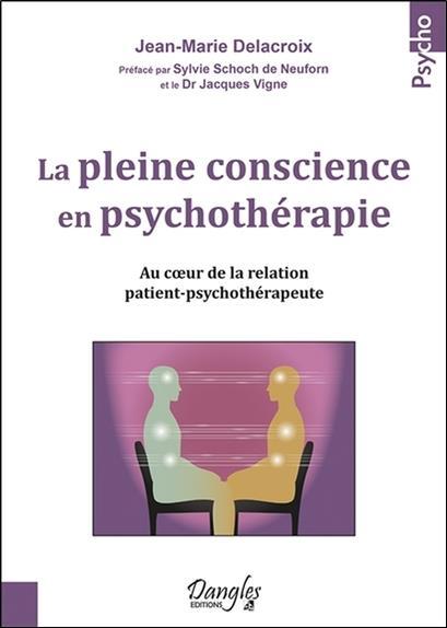 La pleine conscience en psychothérapie ; au coeur de la relation patient-psychothérapeute