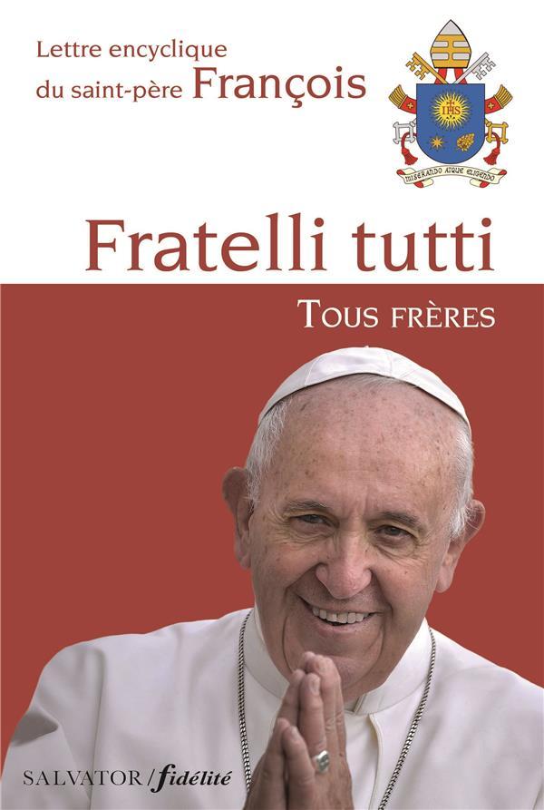 Lettre encyclique Fratelli tutti, tous frères du Saint-Père François sur la fraternité et l'amitié sociale