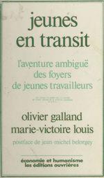 Vente Livre Numérique : Jeunes en transit : l'aventure ambiguë des foyers de jeunes travailleurs  - Olivier Galland - Marie-Victoire Louis