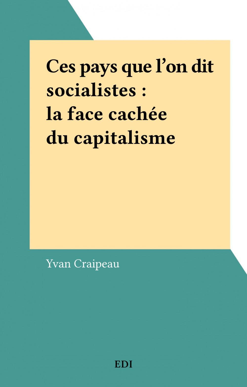 Ces pays que l'on dit socialistes : la face cachée du capitalisme