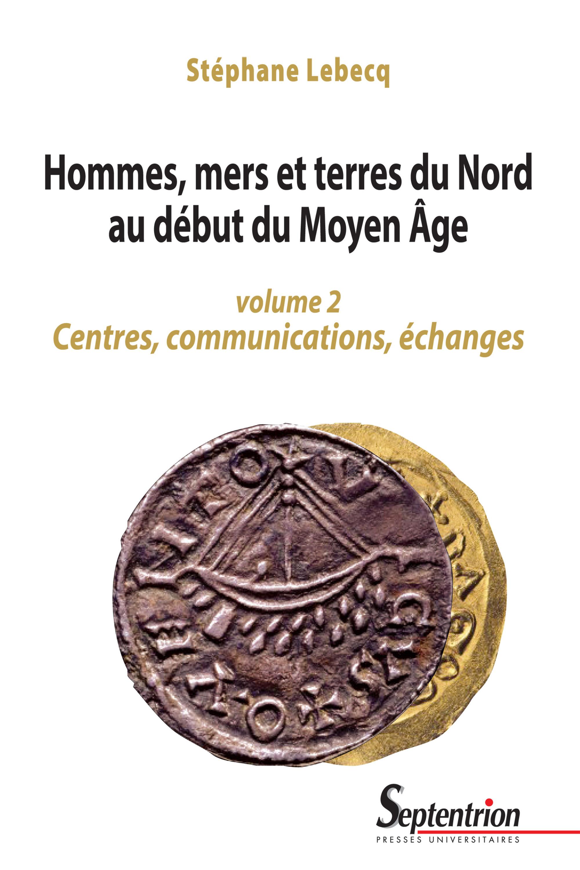 Hommes, mers et terres du Nord au début du Moyen Âge. Volume2  - Stéphane Lebecq