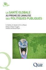 La santé globale au prisme de l'analyse des politiques publiques  - Amandine Gautier - Sebastien Gardon - Gwenola Le Naour