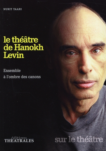 Le théâtre de Hanokh Levin ; ensemble à l'ombre des canons