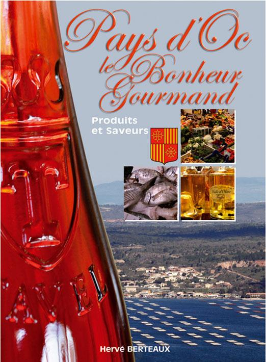 LE BONHEUR GOURMAND ; pays d'Oc ; produits et saveurs