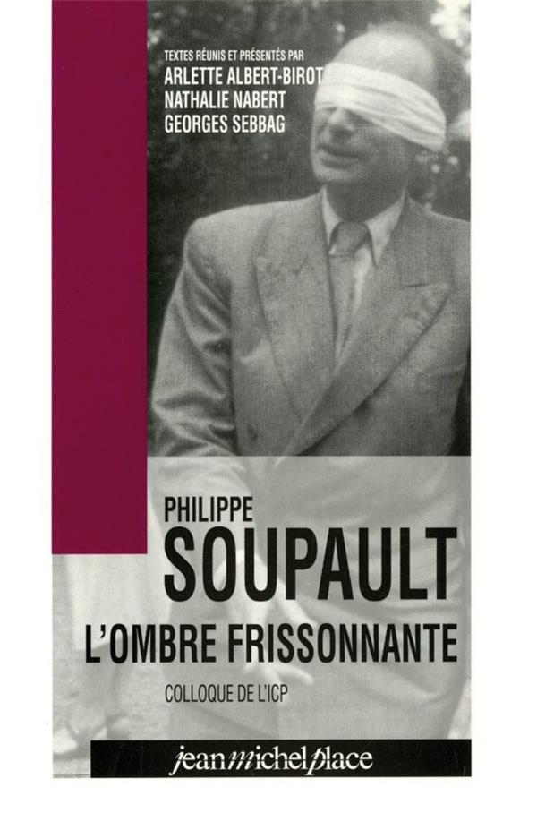 Philippe Soupault ; l'ombre frissonnante ; colloques de l'ICP