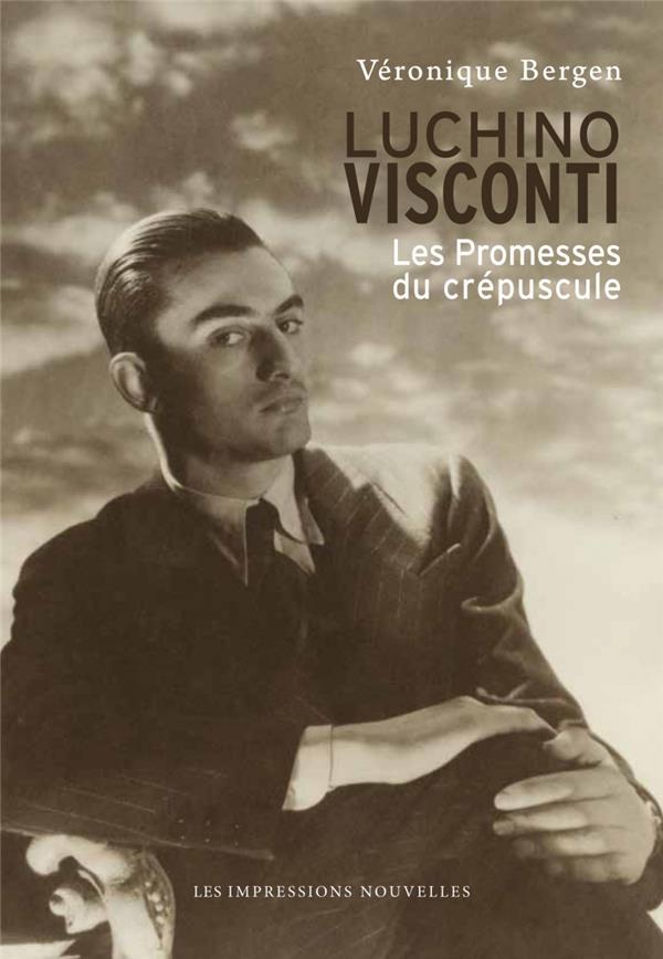 Luchino Visconti ; les promesses du crépuscule